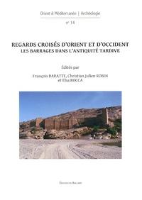 François Baratte et Christian Julien Robin - Regards croisés d'Orient et d'Occident - Les barrages dans l'Antiquité tardive.