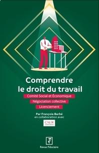François Barbé - Comprendre le droit du travail - Comité social économique - Négociation collective - Licenciement.