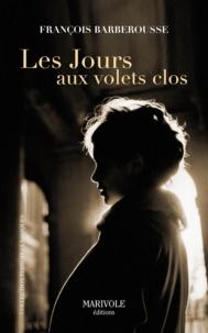 François Barberousse - Les jours aux volets clos.
