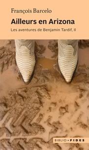 François Barcelo - Ailleurs en Arizona - Les aventures de Benjamin Tardif, II.
