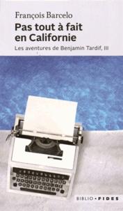 François Barcelo - Les aventures de Benjamin Tardif Tome 3 : Pas tout à fait en Californie.