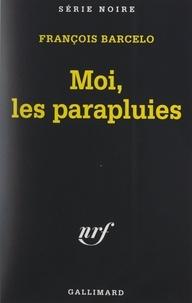 François Barcelo et Marcel Duhamel - Moi, les parapluies.