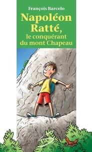 François Barcelo et Jean Morin - Napoléon Ratté, le conquérant du mont Chapeau.
