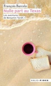 François Barcelo - Nulle part au texas - Les aventures de Benjamin Tardif, I.