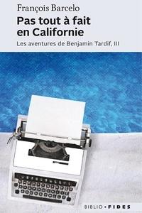 François Barcelo - Pas tout à fait en Californie - Les aventures de Benjamin Tardif, III.