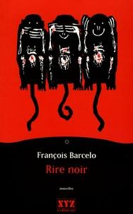 François Barcelo - Rire noir.