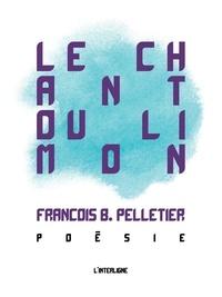 François Baril Pelletier - Le chant du limon.