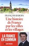 François Baroin - Une histoire de France par les villes et les villages.