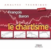François Baron - Le chartisme - Méthodes et stratégies pour gagner en Bourse.
