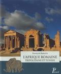 François Barratte - L'Afrique romaine - Tripolitaine et Tunisie.