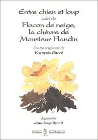 François Barré - Entre chien et loup suivi de Flocon de neige, la chèvre de Monsieur Flandin.