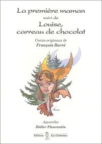 François Barré - La première maman suivi de Louise, carreau de chocolat.