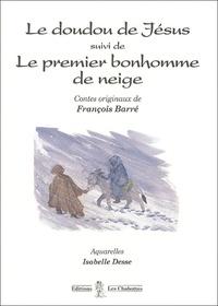 François Barré - Le doudou de Jésus suivi de Le premier bonhomme de neige.