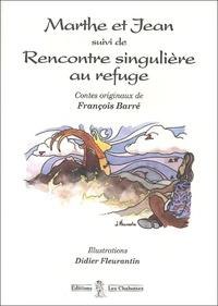 François Barré - Marthe et Jean suivi de Rencontre singulière au refuge.