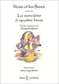 François Barré - Rose et les fleurs suivi de La sorcière à quatre bras.