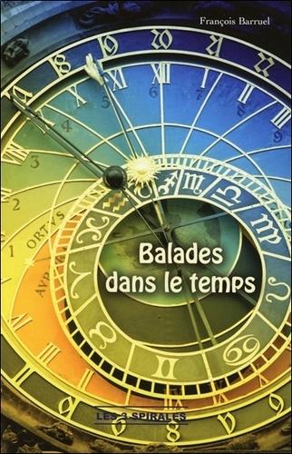 François Barruel - Balades dans le temps - Le temps est une suite ininterrompue de naissances.