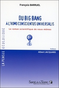François Barruel - Du big bang à l'homo conscientus universalis - Le roman scientifique de nous-mêmes.