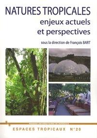 François Bart - Natures tropicales - Enjeux actuels et perspectives, XIIes Journées de Géographie Tropicale du Comité National Français de Géographie.