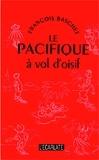 François Baschet - Le Pacifique à vol d'oisif.