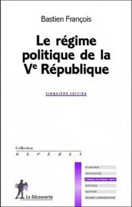 François Bastien - Le régime politique de la Ve République.