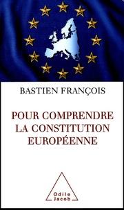 François Bastien - Pour comprendre la constitution européenne.