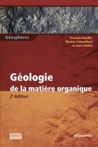 François Baudin et Nicolas Tribovillard - Géologie de la matière organique.