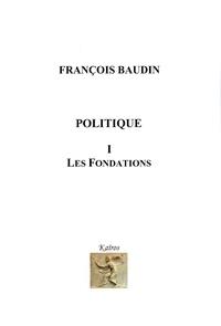 François Baudin - Politique - Volume 1, Les fondations.