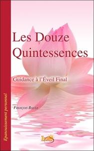 Les Douze Quintessences- Guidance à l'Eveil Final - François Bauer |