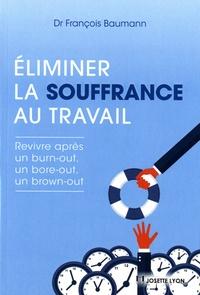 François Baumann - Eliminer la souffrance au travail - Revivre après un burn-out, un bore-out, un brown-out.