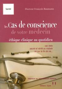 François Baumann - Les cas de conscience de votre médecin.