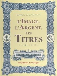 François Bayle - L'image, l'argent, les titres - Valeurs de collection.