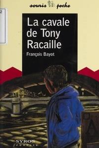 François Bayot - La cavale de Tony Racaille.