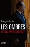François Bazin - Les ombres d'un président.
