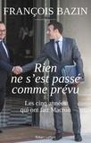 François Bazin - Rien ne s'est passé comme prévu - Les cinq années qui ont fait Macron.