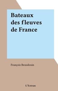 François Beaudouin - Bateaux des fleuves de France.