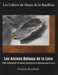 François Beaudouin - Les Anciens Bateaux de la Loire - Etude archéologique des épaves monxyles de la région des pays de Loire.