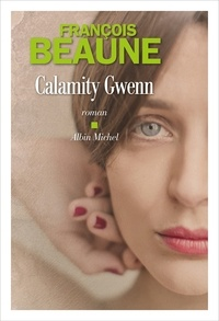François Beaune - Calamity Gwenn.