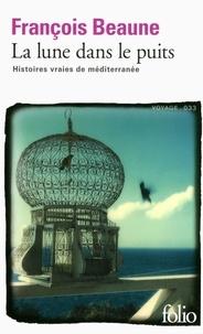 François Beaune - La lune dans le puits - Histoires vraies de Méditerranée.