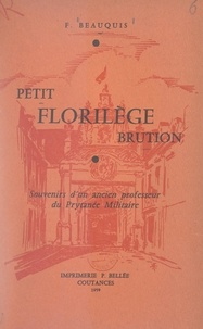 François Beauquis et Claude Guerrini - Petit florilège Brution - Souvenirs d'un ancien professeur du Prytanée militaire.