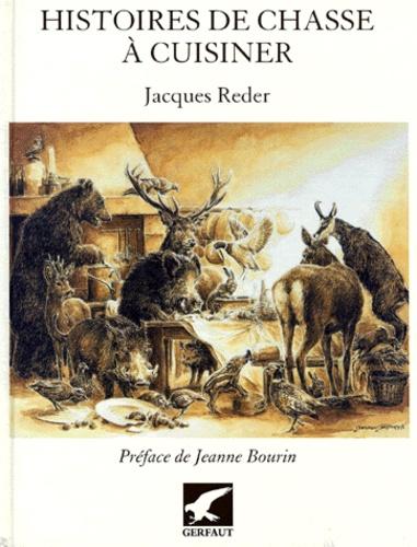 François Beaurin-Berthelemy et Jacques Reder - Histoires de chasse à cuisiner.