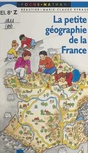 François Beautier et Marie-Claude Eyraud - La petite géographie de la France.
