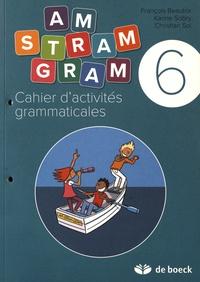 François Beautrix et Karine Sobry - Cahier d'activités grammaticales 6e Am stram gram.