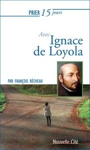 François Bécheau - Prier 15 jours avec Ignace de Loyola.