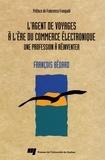 François Bédard et Francesco Frangialli - L'agent de voyages à l'ère du commerce électronique : une profession à réinventer - Une profession à réinventer.