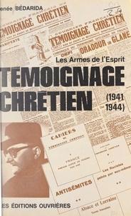 François Bédarida et Renée Bédarida - Témoignage chrétien - Les armes de l'esprit, 1941-1944.