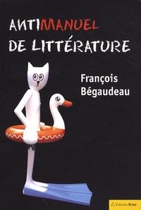 François Bégaudeau - Antimanuel de littérature.