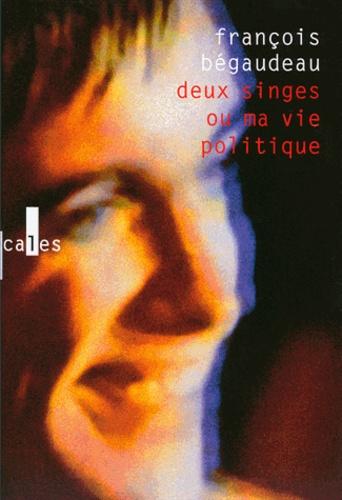 François Bégaudeau - Deux singes ou ma vie politique.