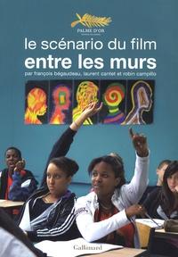 François Bégaudeau et Robin Campillo - Entre les murs - Le scénario du film.