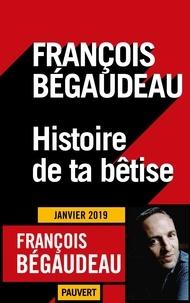 Google télécharger des livres Histoire de ta bêtise (Litterature Francaise) iBook PDB par François Bégaudeau 9782720215629