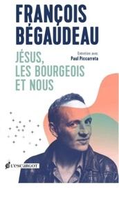 François Bégaudeau - Jésus, les bourgeois et nous.